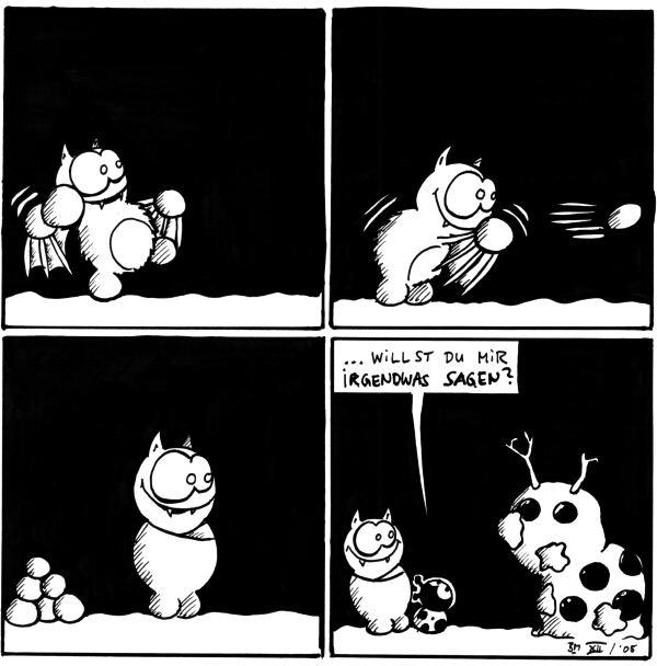 [[Fred holt mit einem Schneeball aus]]  [[Fred wirft den Schneeball]]  [[Fred wirkt sehr zufrieden, links neben ihm liegen weitere Schneebälle]]  Käfer: ... willst Du mir irgendwas sagen? [[Fred baute einen Schneemann der Käfer ähnlich sieht und bewarf diesen schon mehrfach mit Schneebällen]]