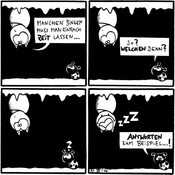 Fred: Manchen Dingen muss man einfach Zeit lassen...  Käfer: So? Welchen denn?  Käfer: ?  Fred: zZZ Käfer: Antworten zum Beispiel...!