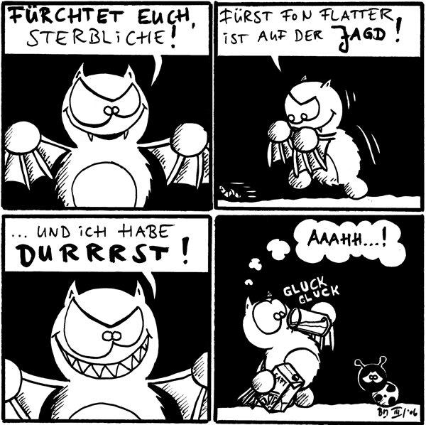Fred: Fürchtet euch, Sterbliche!  Fred: Fürst fon Flatter ist auf der Jagd! (Fred verfolgt einen Wurm)  Fred: ...und ich habe DURRRST!  Fred: (denkt) aaahh...! *gluck gluck* [[Fred trinkt Saft]]