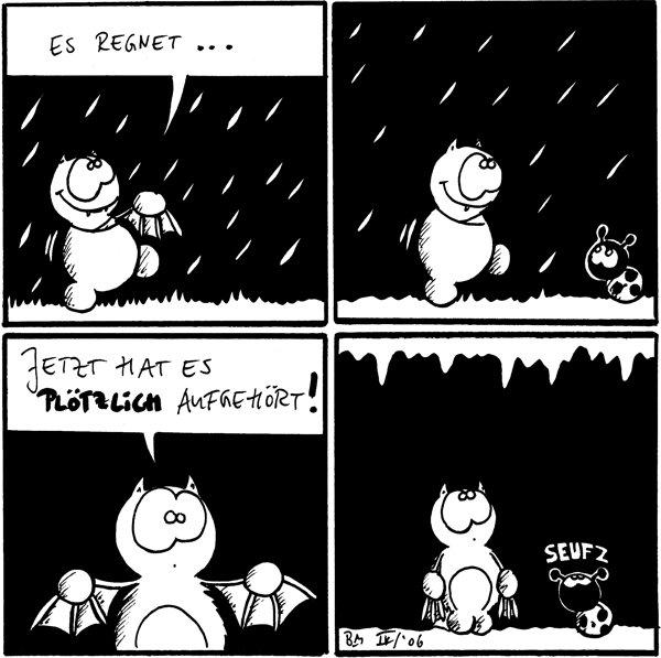 Fred: Es regnet ...    Fred: Jetzt hat es plötzlich aufgehört!  [Fred steht in der Höhle.] Käfer: *seufz*