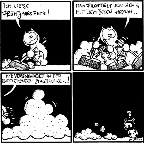 Fred: Ich liebe Frühjahrsputz! Fred: Man fuchtelt ein wenig mit dem Besen herum... Fred: Und verschwindet in der entstehenden Staubwolke...! Käfer: ?