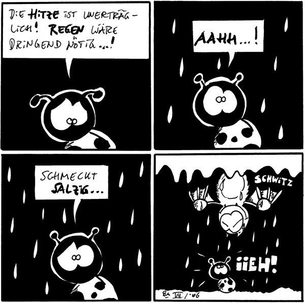 Käfer: Die Hitze ist unerträglich! Regen wäre dringend nötig...!  [[Es fängt an zu tröpfeln]] Käfer: Aahh...!  Käfer: Schmeckt salzig...  Käfer: IIEH! [[schaut nach oben und sieht Fred schwitzend an der Höhlendecke hängen]]