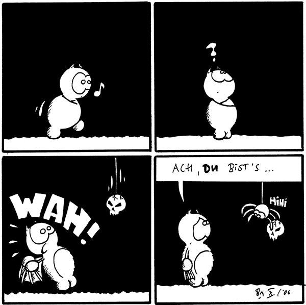 Fred pfeifend Fred: ? Fred: WAH! [[ein Totenkopf fällt von Decke]] Fred: Ach, du bist's... /Spinne: hihi [[mit Totenkopfmaske]]