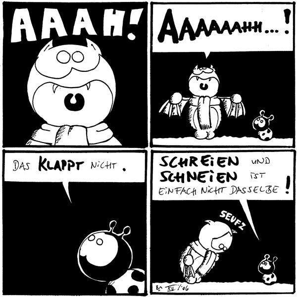 Fred: (schreit) AAAH!  Fred: (schreit) AAAAAAHH...!  Käfer: Das klappt nicht.  Käfer: Schreien und schneien ist einfach nicht dasselbe! Fred: *Seufz*