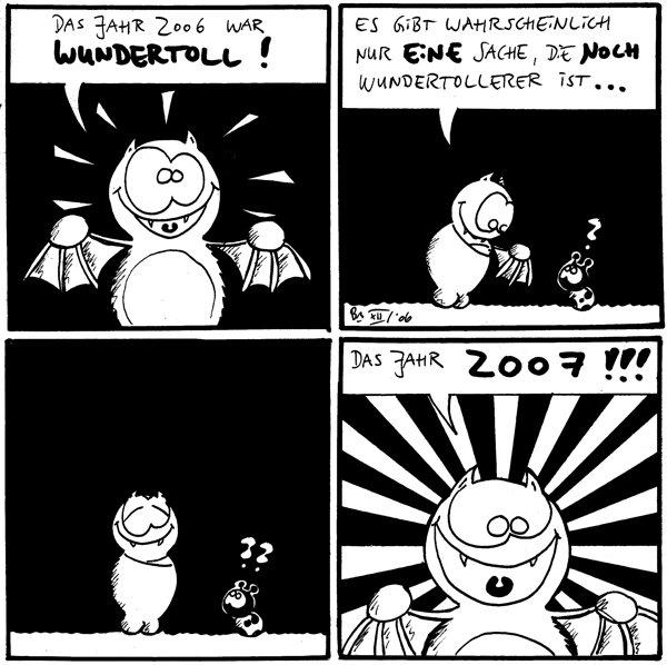 Fred: Das Jahr 2006 war wundertoll!  Fred: Es gibt wahrscheinlich nur eine Sache, die noch wundertollerer ist... Käfer: ?  Käfer: ??  Fred: Das Jahr 2007!!!