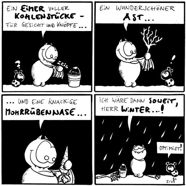 Fred: Ein Eimer voller Kohlenstücke - für Gesicht und Knöpfe... *zeig* Käfer: ?  Fred: Ein wunderschöner Ast... Käfer: ?  Fred: ...und eine knackige Mohrrübennase...  Fred: Ich wäre dann soweit, Herr Winter...! Käfer: Optimist!