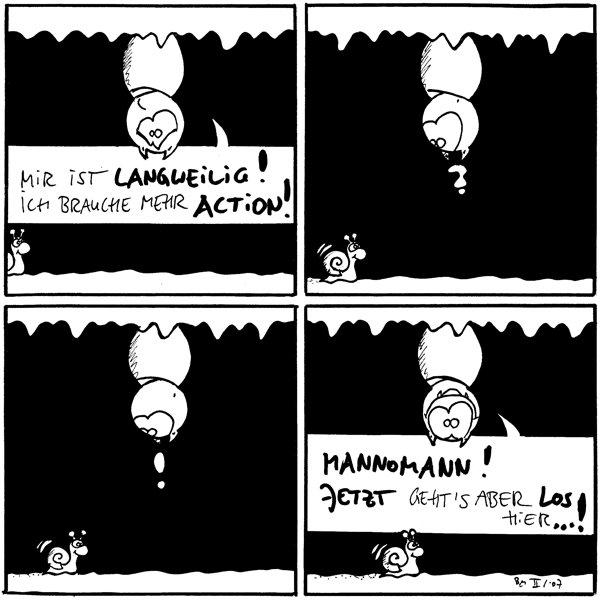 Fred: Mir ist langweilig! Ich brauche mehr Action!  Fred: ?  Fred: !  Fred: Mannomann! Jetzt geht's aber los hier...!