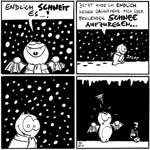 Fred: Endlich schneit es...!  Fred: Jetzt habe ich endlich keinen Grund mehr, mich über fehlenden Schnee aufzuregen... *stapf*    Käfer: ?