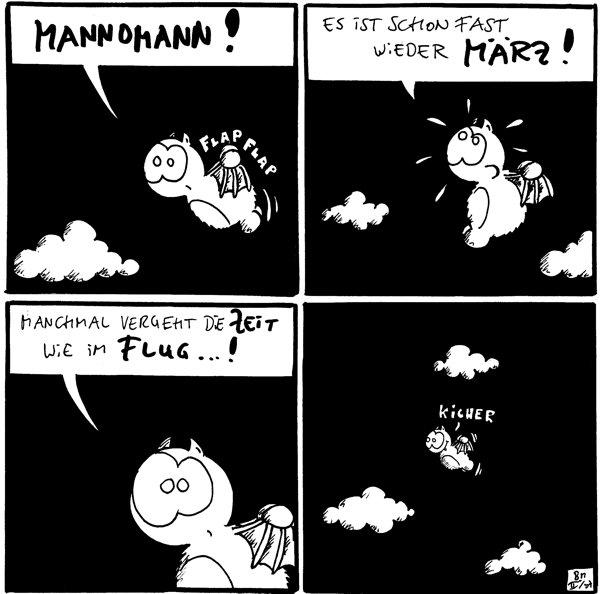 Fred: Mannomann! *flap, flap*  Fred: Es ist schon fast wieder März!  Fred: Manchmal vergeht die Zeit wie im Flug...!  Fred: *kicher*