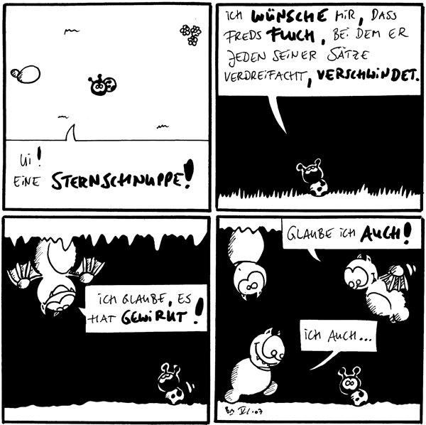 Käfer: Ui! Eine Sternschnuppe! [[Käfer ist hell erleuchtet]]  Käfer: Ich wünsche mir, dass Freds Fluch, bei dem er jeden seiner Sätze verdreifacht, verschwindet.  Fred: Ich glaube, es hat gewirkt!  Fred2: Glaube ich auch! Fred3: Ich auch... [[Drei Freds sind um Käfer]]
