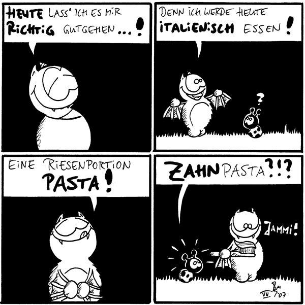 Fred: Heute lass' ich es mir richtig gutgehen...!  Fred: Denn heute werde ich italienisch essen!  Fred: Eine Riesenportion Pasta!  Käfer: Zahnpasta?!? Fred: *jammi*