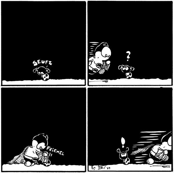 Käfer: *seufz* [[Käfer sitzt mit hängenden Fühlern da]]  Käfer: ? [[Batfred kommt herbeigeeilt]]  Fred: *friemel* [[Batfred macht irgendwas an Käfer]]  Käfer: ! [[Käfers Fühler stehen wieder nach oben, Batfred eilt hinfort]]