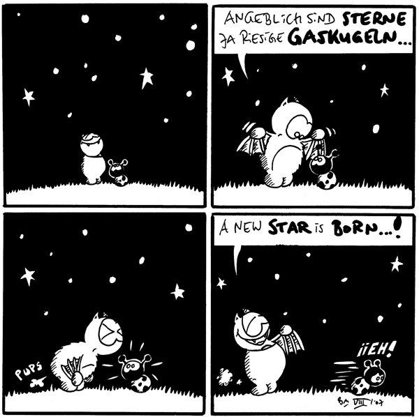 [[Fred und Käfer stehen unter dem Sternenhimmel]]  Fred: Angeblich sind Sterne ja riesige Gaskugeln...  Fred: *pups*  Fred: A new Star is born...! Käfer: Iieh!