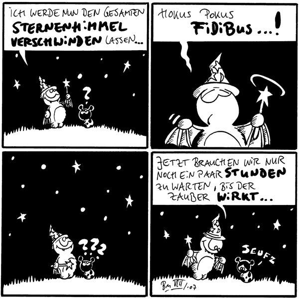 Fred: Ich werde nun den gesamten Sternenhimmel verschwinden lassen... Käfer: ? [[Fred trägt Zaubererhut und Zauberstab]]  Fred: Hokus Pokus Fidibus...!  Käfer: ??? [[Sternenhimmel ist noch zu sehen]]  Fred: Jetzt brauchen wir nur noch ein paar Stunden zu warten, bis der Zauber wirkt... Käfer: *seufz*