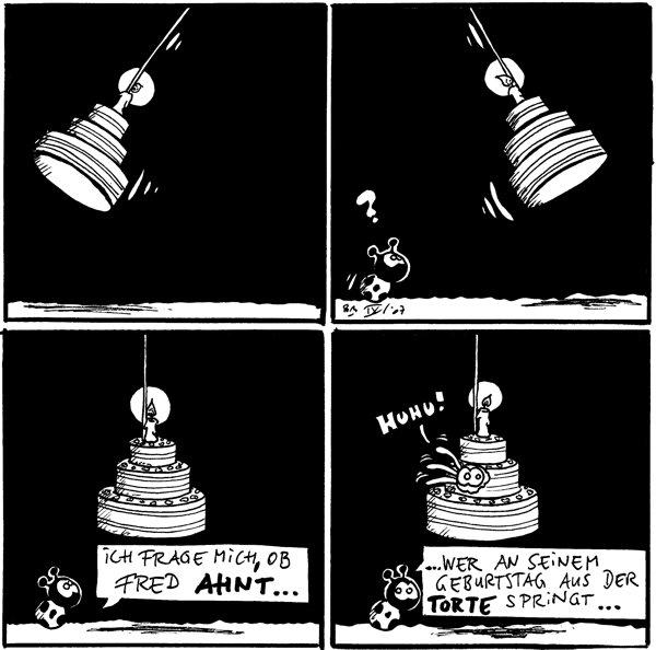 [[Tortenpendel schwingt nach links]]  Käfer: ? [[Tortenpendel schwingt nach rechts]]  Fred: Ich frage mich, ob Fred ahnt...  Spinne:[[winkt]] *huhu!* Käfer: ....wer an seinem Geburtstag aus der Torte springt...