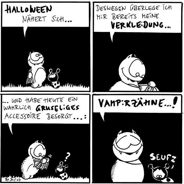 Fred: Halloween nähert sich...  Fred: Deswegen überlege ich mir bereits eine Verkleidung...  Fred: ...und habe heute ein wahrlich gruseliges Accessoire besorgt...: Käfer: ?  Fred: Vampirzähne...! Käfer: *seufz*