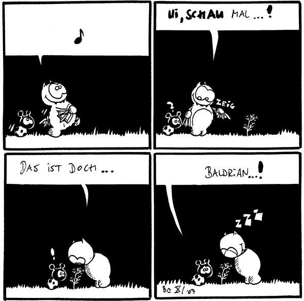 Fred: [[Musiknote]] [[Fred und Käfer wandern]]  Fred: Ui, schau mal...! *zeig* Käfer: ? [[Fred zeigt auf Blume]]  Fred: Das ist doch... Käfer: !  Käfer: Baldrian...! Fred: *zzz* [[Fred schläft im Stehen]]