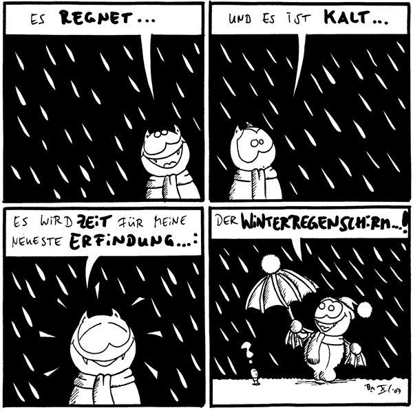 Fred: Es regnet...  Fred: Und es ist kalt...  Fred: Es wird Zeit für meine neueste Erfindung...:  Fred: Der Winterregenschirm...! Wurm: ? [[Regenschirm hat eine Bommel]]