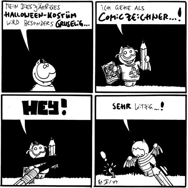 Fred: Mein diesjähriges Halloween-Kostüm wird besonders gruselig...  Fred: Ich gehe als Comic-Zeichner...!  Fred: Hey!  Fred: Sehr witzig...! Wurm: !