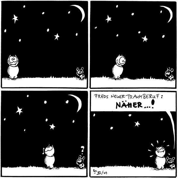 [[Fred und Käfer unter dem Sternenhimmel]]  [[Fred ein Stück näher an Käfer]]  Fred: *pfeif* Käfer: ? [[Fred noch näher an Käfer]]  Käfer: Freds neuer Traumberuf: Näher...! [[Fred direkt neben Käfer]]
