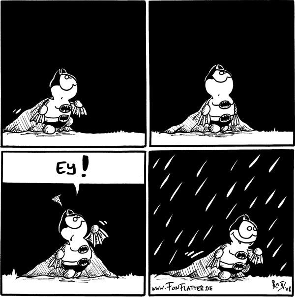 [[Batfred guckt nach oben]]  [[Batfred guckt böser nach oben]]  Fred: (sauer) EY!  [[es fängt an zu regnen und Batfred läuft zufrieden weiter]]