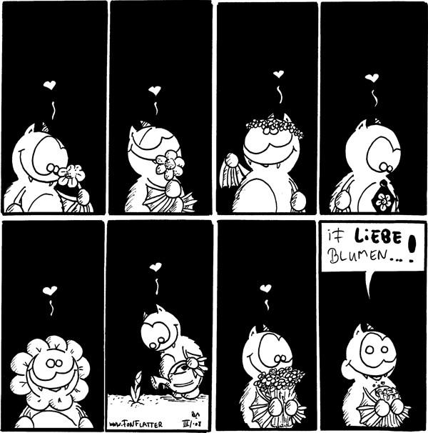 [[Fred schaut Blume verliebt an]]  [[Fred drückt die Blume]]  [[Fred hat verzückt einen Blumenkranz auf dem Kopf]]  [[Fred entzückt mit Blumenkrawatte]]  [[Fred als Blume]]  [[Fred giesst Blumen]]  [[Fred freut sich über den Blumenstrauss in den Händen]]  Fred: If liebe Blumen...! [[isst den Strauss auf]]