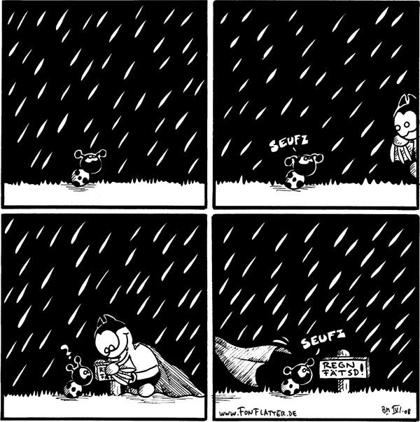 [[käfer steht im Regen]]  Käfer: *seufz* [[Batfred kommt vorbei]]  Käfer: ? [[Batfred stellt ein Schild auf]]  Käfer: *seufz* [[Schild: Regn fätsd! Batfred verschwindet]]