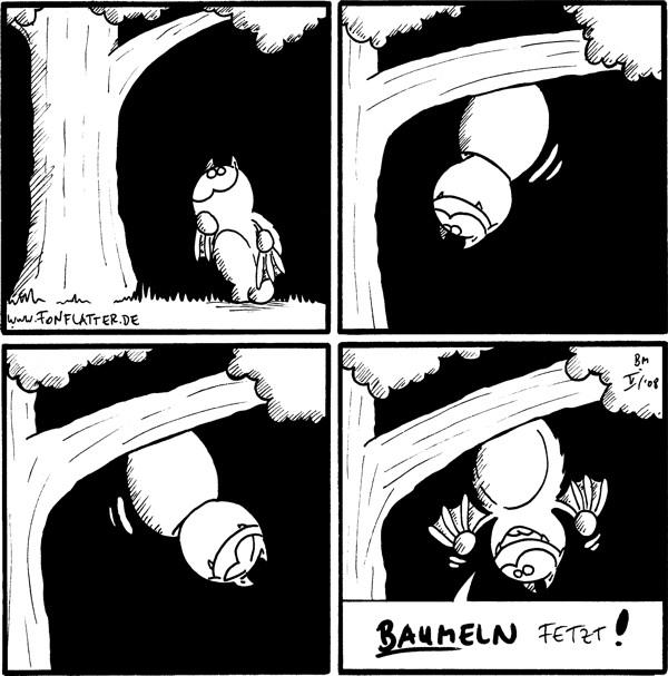 [[Fred vor Baum]] [[Fred hängt sich an einen dicken Ast]] [[Fred schwingt hin und her]] Fred: Baumeln fetzt!