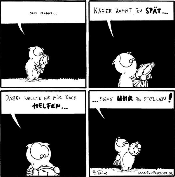 Fred: Och menno...  Fred: Käfer kommt zu spät...  Fred: Dabei wollte er mir doch helfen...  Fred: ...meine Uhr zu stellen!