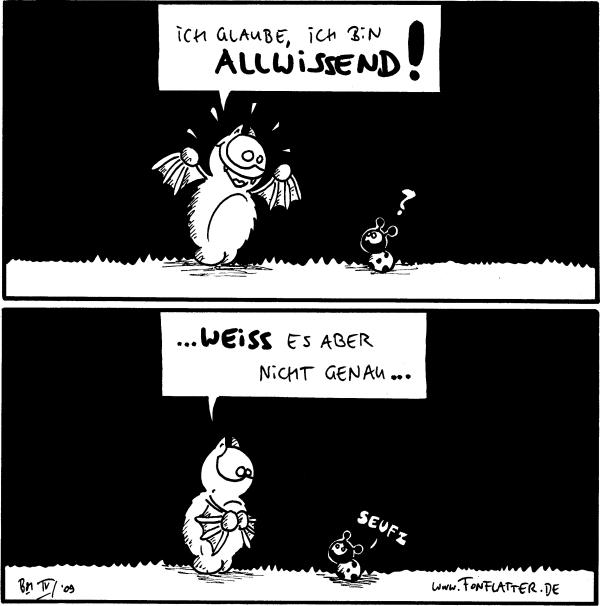 Fred: Ich glaube, ich bin allwissen! Käfer: ?  Fred: ...weiss es aber nicht genau... Käfer: seufz