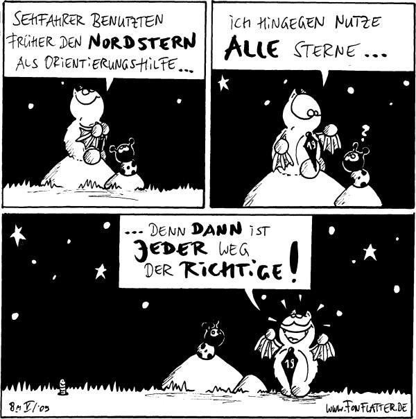 Fred: Sehfahrer benutzten früher den Nordstern als Orientierungshilfe...  Fred: Ich hingegennutze alle Sterne... Käfer: ?  Fred: ...denn dann ist jeder Weg der richtige!