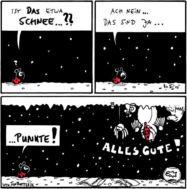 Käfer: Ist das etwa Schnee...??  Käfer: Ach nein... Das sind ja...  Käfer: ...Punkte!  Wurm; Spinne; Schnecke; Fred; Maulwurf; Fisch: Alles Gute!