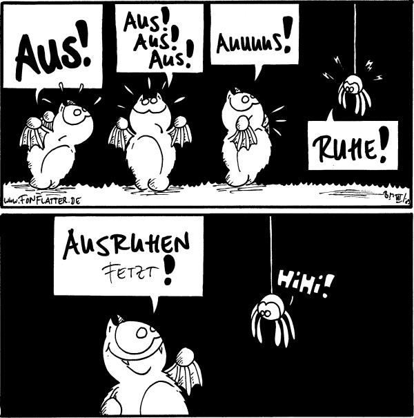 Fred: AUS! Fred: Aus! Aus! Aus! Fred: Auuuus! Spinne: Ruhe!  Fred: Ausruhen fetzt! Spinne: Hihi!