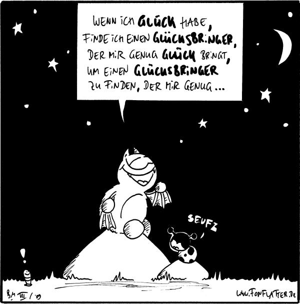 Fred: Wenn ich Glück habe, finde ich einen Glücksbringer, der mir genug Glück bringt, um einen Glücksbringer zu finden, der mir genug... Käfer: Seufz Wurm: !
