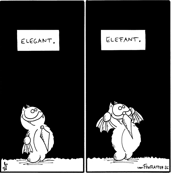 [[Fred mit Krawatte um den Hals]] Fred: Elegant.  [[Fred mit Krawatte an der Nase]] Fred: Elefant.