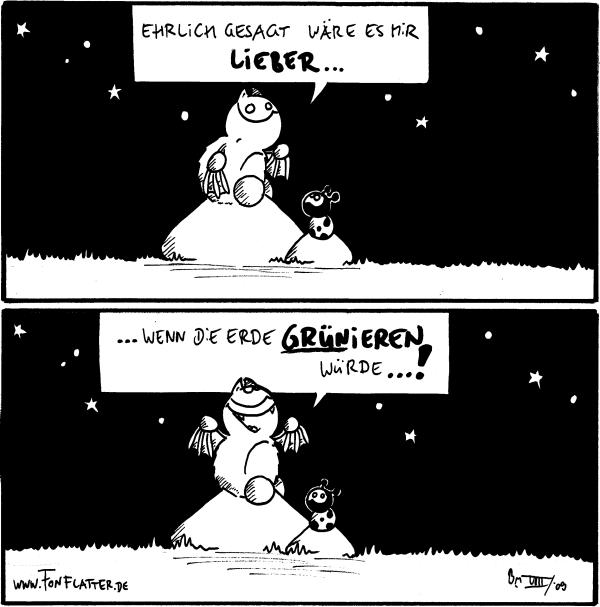 Fred: Ehrlich gesagt wäre es mir lieber...  Fred:...wenn die Erde grünieren würde...!  [[Fred und Käfer sitzen auf dem Filosofierstein]]