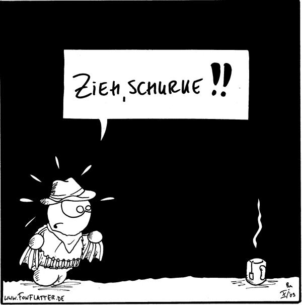 [[Frd als Cowboy zu einer dampfenden Teetasse]] Fred: Zieh, Schurke!!