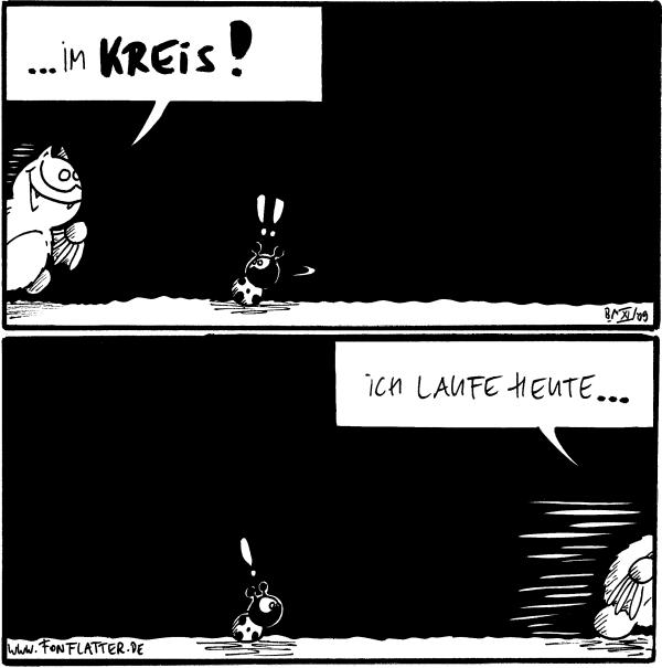 Fred: ...im Kreis! [[kommt am linken Rand ins Bild]] Käfer: !!  Fred: Ich laufe heute... Käfer: !