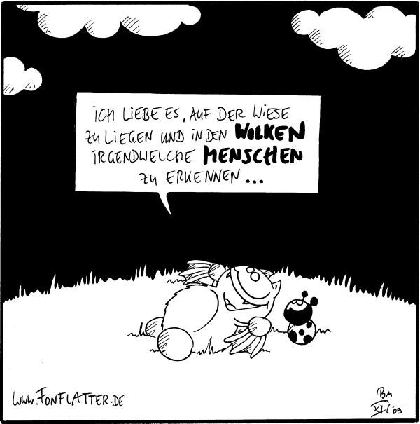 [[Fred und Käfer liegen auf einer Wiese]]  Fred: Ich liebe es, auf der Wiese zu liegen und in den Wolken irgendwelche Menschen zu erkennen...