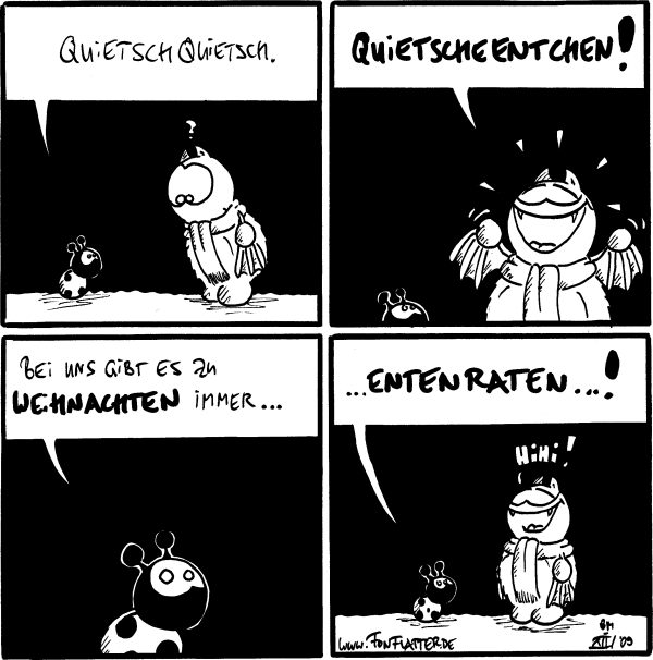 Käfer: QuietschQuietsch.  Fred: Quietschentchen!  Käfer: Bei uns gibt es zu Weihnachten immer...  Käfer: ...Entenraten...!