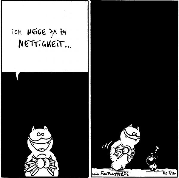 Fred: Ich neige ja zu Nettigkeit...  [[neigt sich zu Käfer herunter]] Käfer: ?