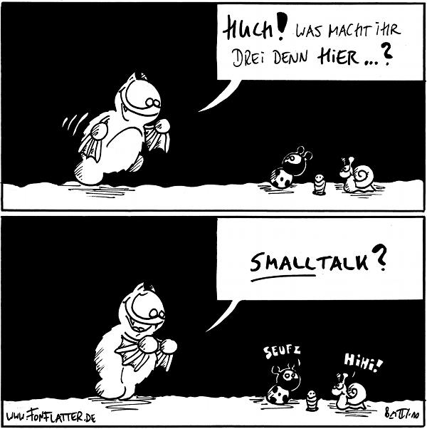 Fred: Huch! Was macht ihr drei denn hier...? Fred: SMALLtalk? Käfer: Seufz Schnecke: Hihi [[Des weiteren noch Wurm im Panel]]