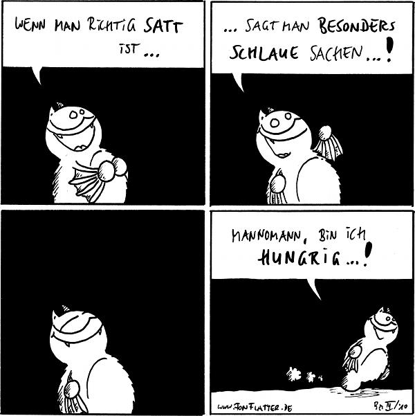 Fred: Wenn man richtig satt ist...  Fred: ...sagt man besonders schlaue sachen...!  [[guckt]]  Fred: Mannomann, bin ich hungrig...!