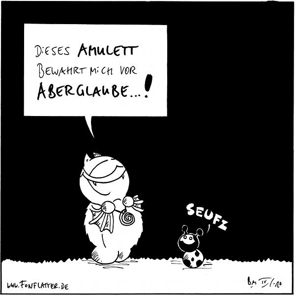 [[Fred mit Spiralamulett]] Fred: Dieses Amulett bewahrt mich vor Aberglaube...! Käfer: seufz