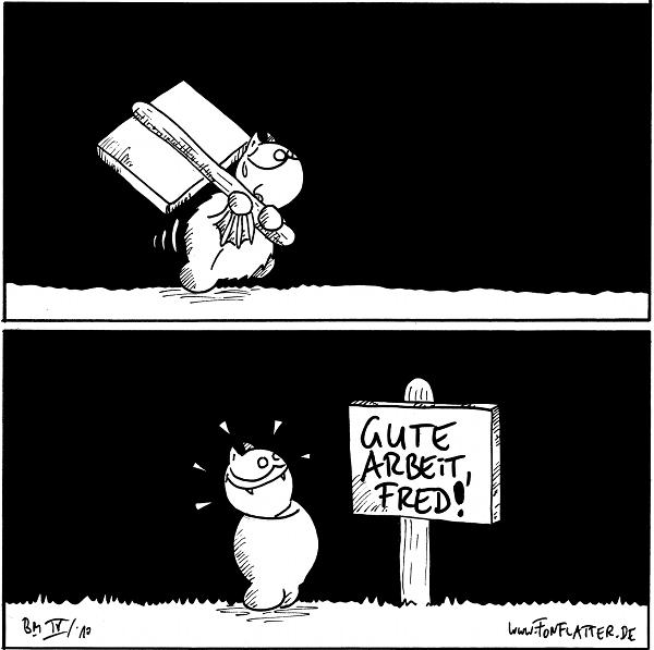 [[Fred schleppt schwitzend ein Schild durch die Gegend]]  [[Fred hat das Schid stolz aufgestellt, Aufschrift: Gute Arbeit, Fred!]]