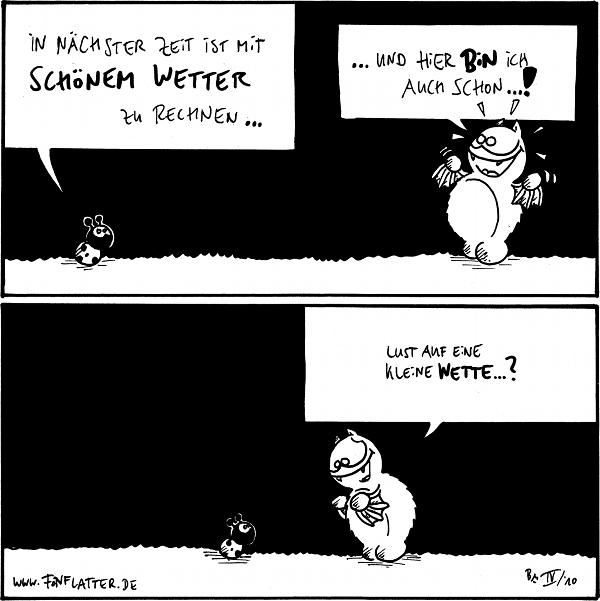 Käfer: In nächster Zeit ist mit schönem Wetter zu rechnen... Fred:...und hier bin ich auch schon...!  Fred: Lust auf eine kleine Wette...?  {{alt-text: Wunderschön, prächtig und heiter. Mindestens.}}