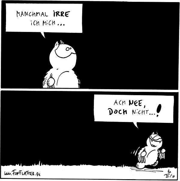 Fred: Manchmal irre ich mich...  Fred: Ach nee, doch nicht...! {{alt-text: Errare fredanum est.}}