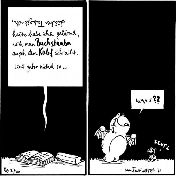 [[Im Tagebuch steht: Lihbes Tahgebuch (auf dem Kopf), hoite habe ichh gelärnd, wih ma Buchstaabn auph dem Kobf schraibt. Isst gahr nichd so...]]  [[Auf Fred Kopf steht das Wort \