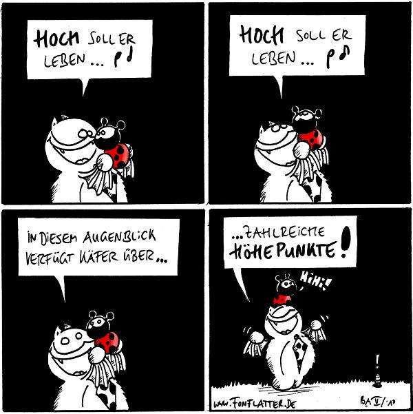 Fred: Hoch soll er leben ... [Notensymbole]  Fred: Hoch soll er leben ... [Notensymbole] [Fred hebt Käfer hoch]  Fred: In diesem Augenblick verfügt Käfer über ...  Fred: ... zahlreiche Höhepunkte! Käfer Hihi! [sitzt auf Freds Kopf] Wurm: !  {{alt-text: Dreiundzwanzig Mal hoch!}}