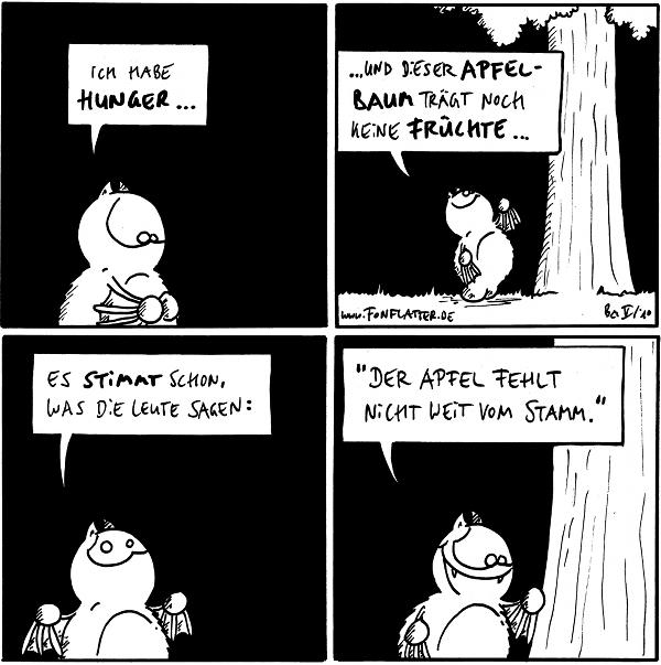 Fred: Ich habe Hunger...  Fred: ... und dieser Apfelbaum trägt noch keine Früchte...  Fred: Es stimmt schon, was die Leute sagen:  Fred: \